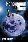 Honeymoon on the Moon: A Novel of Romance, Science Fiction, and Comedy