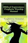 Biblical Expressions: Prophetic Worship Manual