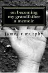 On Becoming My Grandfather, a Memoir