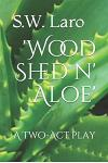 'wood Shed N' Aloe': A Two Act Play