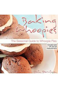 Baking Whoopies: The Seasonal Guide to Whoopie Pies