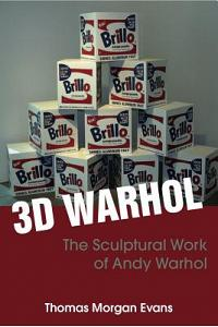 3D Warhol: Andy Warhol and Sculpture