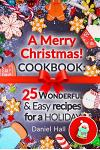 A Merry Christmas! Cookbook: 25 Wonderful and Easy Recipes for a Holiday.