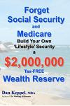 Forget Social Security and Medicare: Build Your Own Lifestyle Security a $2,000,000 Tax-Free Wealth Reserve