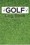 Golf Log Book: Green Grass, Ball and Tee