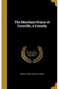 The Merchant Prince of Cornville, a Comedy
