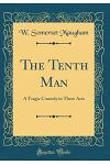 The Tenth Man: A Tragic Comedy in Three Acts (Classic Reprint)
