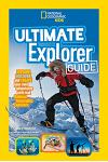 Ultimate Explorer Guide: Explore, Discover, and Create Your Own Adventures with Real National Geographic Explorers as Your Guides!