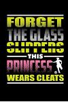 Forget the Glass Slippers This Princess Wears Cleats: Blank Lined Notebook Journal Diary 6x9 - Gift for Girls Soccer Players