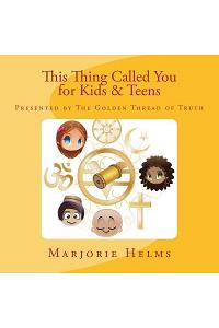 'this Thing Called You' for Kids & Teens: Presented by the Golden Thread of Truth