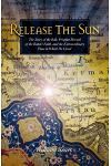 Release the Sun: The Story of the Bab, Prophet-Herald of the Baha'i Faith, and the Extraordinary Time in Which He Lived