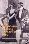 The Importance of Being Earnest: A Play: A Trivial Comedy for Serious People