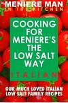 Meniere Man in the Kitchen. Cooking for Meniere's the Low Salt Way. Italian.