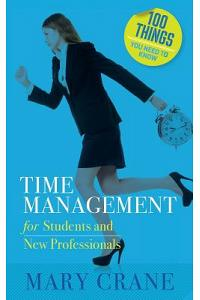 100 Things You Need to Know: Time Management: For Students and New Professionals