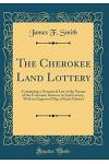 The Cherokee Land Lottery: Containing a Numerical List of the Names of the Fortunate Drawers in Said Lottery, with an Engraved Map of Each Distri