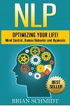 Nlp: Optimizing Your Life!- Mind Control, Human Behavior and Hypnosis
