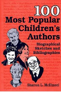 100 Most Popular Children's Authors: Biographical Sketches and Bibliographies