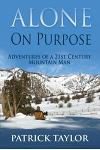 Alone on Purpose: Adventures of a 21st Century Mountain Man