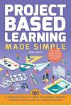 Project Based Learning Made Simple: 100 Classroom-Ready Activities That Inspire Curiosity, Problem Solving and Self-Guided Discovery for Third, Fourth