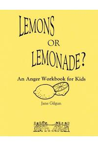 Lemons or Lemonade?: An Anger Workbook for Kids