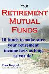 Your Retirement Mutual Funds: 10 Funds to Make Sure Your Retirement Income Lasts as Long as You Do!