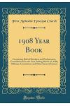 1908 Year Book: Containing Roll of Members and Probationers, Contributions for the Year Ending March 31, 1908, Officiary, Committees a