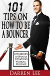 101 Tips on How to Be a Bouncer: Techniques to Handle Situations Without Violence