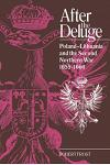 After the Deluge: Poland-Lithuania and the Second Northern War, 1655 1660