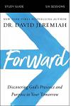 Forward Study Guide: Discovering God's Presence and Purpose in Your Tomorrow