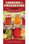 Canning & Preserving: The Techniques, Equipment, and Recipes to Get Started