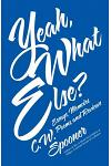 Yeah, What Else?: Essays, Memoirs, Poems, and Reviews