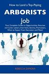 How to Land a Top-Paying Arborists Job: Your Complete Guide to Opportunities, Resumes and Cover Letters, Interviews, Salaries, Promotions, What to Exp