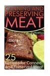 Canning and Preserving Meat: 25 Recipes for Canned and Preserved Meat: (Canning and Preserving Recipes)