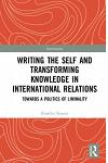 Writing the Self and Transforming Knowledge in International Relations: Towards a Politics of Liminality