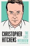 Christopher Hitchens: The Last Interview: And Other Conversations
