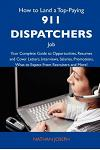 How to Land a Top-Paying 911 Dispatchers Job: Your Complete Guide to Opportunities, Resumes and Cover Letters, Interviews, Salaries, Promotions, What