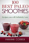 100 Best Paleo Smoothies: Drink Healthy Smoothies That Will Help You Lose Weight and Feel Energetic