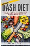 Dash Diet: The Ultimate Dash Diet Guide to Lose Weight, Lower Blood Pressure, and Stop Hypertension Fast