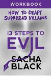 13 Steps to Evil: How to Craft a Superbad Villain Workbook