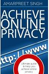 Achieve Online Privacy: Ultimate guide to help you achieve online privacy