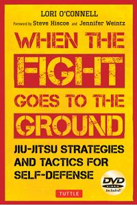 When the Fight Goes to the Ground: Jiu-Jitsu Strategies and Tactics for Self-Defense [dvd Included] [With DVD]
