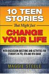 Ten Teen Stories That Might Just Change Your Life: With Discussion Questions and Activities for Students in 7th, 8th and 9th Grade