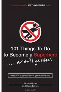 101 Things to Do to Become a Superhero