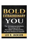 Bold Extraordinary You: The 18 Essential Mindsets For Living Life to The Fullest and Becoming The Best Version of Yourself