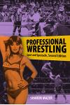 Professional Wrestling: Sport and Spectacle, Second Edition