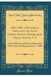 1882-1888, a Historical Sketch of the State Normal School Established 1844 at Albany, N. y: And a History of Its Graduates for Fifty Years, Ending Jan