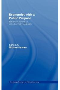 Economist with a Public Purpose: Essays in Honour of John Kenneth Galbraith
