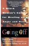 Going Off: A Black Woman's Guide For Dealing With Anger And Stress