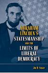 Abraham Lincoln's Statesmanship and the Limits of Liberal Democracy