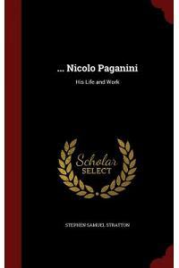... Nicolo Paganini: His Life and Work